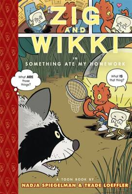 Zig and Wikki Something Ate My Homework by Nadja Spiegelman, Trade Loeffler