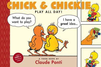 Chick & Chickie Play All Day by Claude Ponti, Claude Ponti