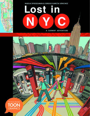 Lost in NYC A Subway Adventure by Nadja Spiegelman, Sergio Garcia Sanchez
