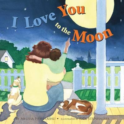 I Love You to the Moon by Melissa Staehli, Melissa Ivey Staehli