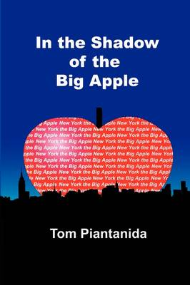 In the Shadow of the Big Apple by Tom Piantanida