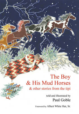 The Boy and His Mud Horse And Other Stories from the Tipi by Paul Goble, Albert White Hat
