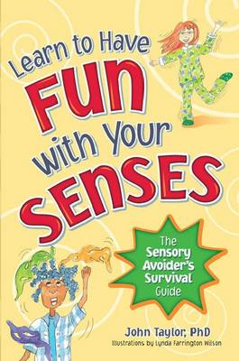 Have Fun with Your Senses! The Kids Sensory Survival Guide by John Taylor