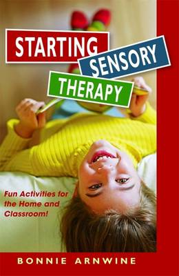 Starting Sensory Therapy Fun Activities for the Home and Classroom! by Bonnie Arnwine