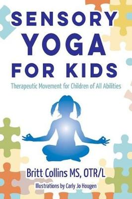 Sensory Yoga for Kids Therapeutic Movement for Children of All Abilities by Britt Collins