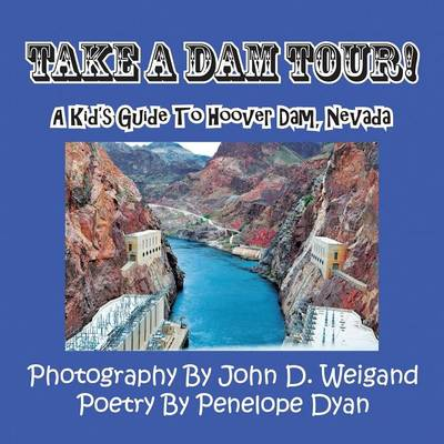 Take a Dam Tour! a Kid's Guide to Hoover Dam, Nevada by Penelope Dyan, John D Weigand