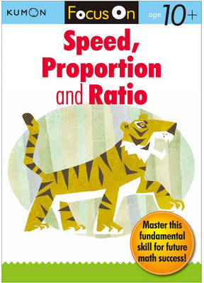 Focus on Speed, Proportion and Ratio by Kumon Publishing