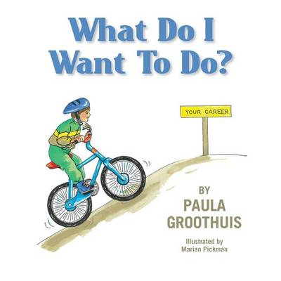 What Do I Want to Do? by Paula Groothuis