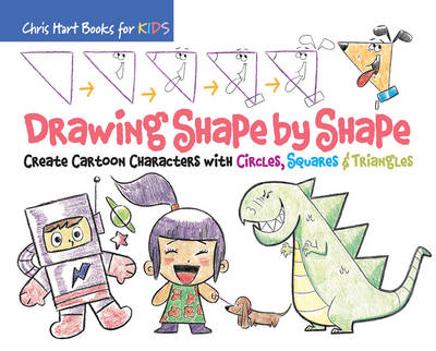 Drawing Shape by Shape Create Cartoon Characters with Circles, Squares & Triangles by Chris Hart