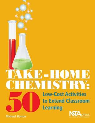 Take-Home Chemistry 50 Low-Cost Activities to Extend Classroom Learning by Michael Horton