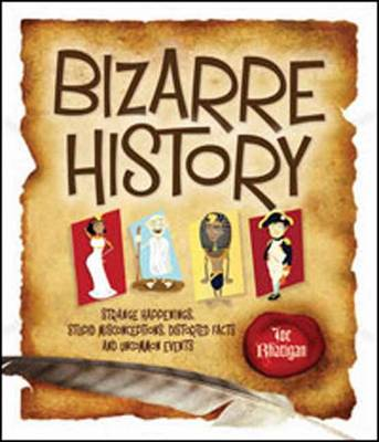 Bizarre History Strange Happenings, Stupid Misconceptions, Distorted Facts and Uncommon Events by Joe Rhatigan