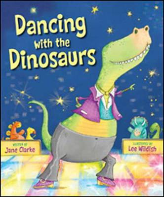 Dancing with the Dinosaurs by Jane Clarke, Lee Wildish