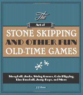 The Art of Stone Skipping Stoop Ball, Jacks, Yo-Yo's, Cats Cradle, Coin Flipping, Line Baseball, Jump Rope and More by Jayne Jaudon Ferrer