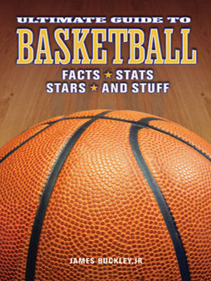 Ultimate Guide to Basketball by James, Jr Buckley