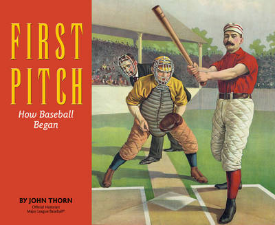 First Pitch How Baseball Began by John Thorn