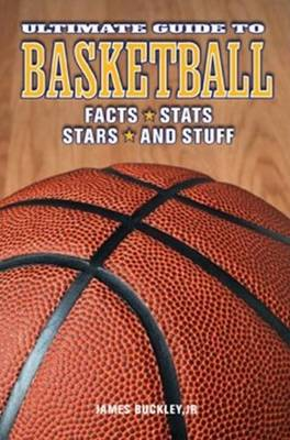 Ultimate Guide to Basketball Facts * Stats * Stars & Stuff by James, Jr Buckley