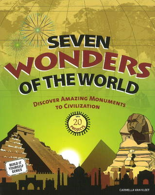 Seven Wonders of the World Discover Amazing Monuments to Civilization with 20 Projects by Carmella Van Vleet