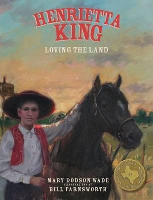 Henrietta King Loving the Land by Mary Dodson Wade