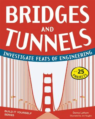 Bridges & Tunnels Investigate Feats of Engineering with 25 Projects by Donna Latham