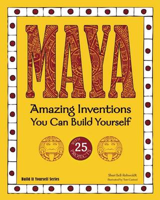 Maya Amazing Inventions You Can Build Yourself by Sheri Bell-Rehwoldt