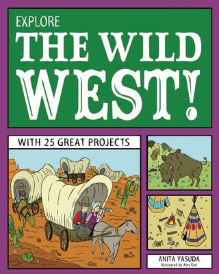 Explore the Wild West! With 25 Great Projects by Anita Yasuda