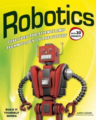 Robotics Discover the Science & Technology of the Future with 20 Projects by Kathy Ceceri