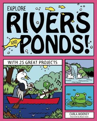 Explore Rivers & Ponds! With 25 Great Projects by Carla Mooney