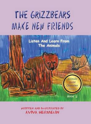 The Grizzbears Make New Friends Book 2 in the Animals Build Character Series for Children by Aviva Hermelin