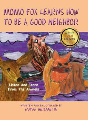 Momo Fox Learns How to Be a Good Neighbor Book 3 in the Animals Build Character Series for Children by Aviva Hermelin