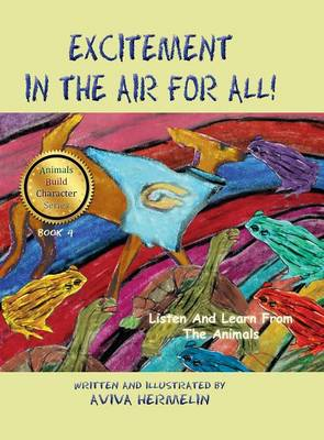 Excitement in the Air for All Book 4 in the Animals Build Character Series for Children by Aviva Hermelin