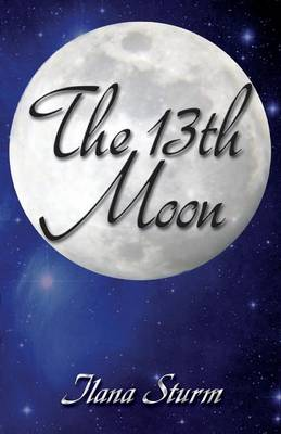 The 13th Moon by Ilana Sturm