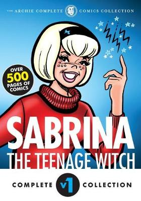 The Complete Sabrina the Teenage Witch 1962-1965 by Archie Superstars