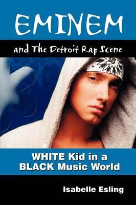 Eminem and the Detroit Rap Scene by Isabelle Esling