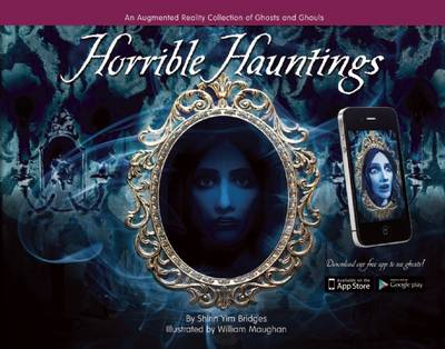 Horrible Hauntings An Augmented Reality Collection of Ghosts & Ghouls by Shirin Yim Bridges