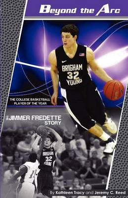 Beyond the ARC The Jimmer Fredette Story by Kathleen A Tracy, Jeremy C Reed
