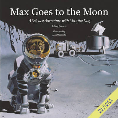 Max Goes to the Moon A Science Adventure with Max the Dog by Jeffrey D., DMD Bennett