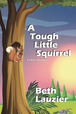 A Tough Little Squirrel by Beth Lauzier