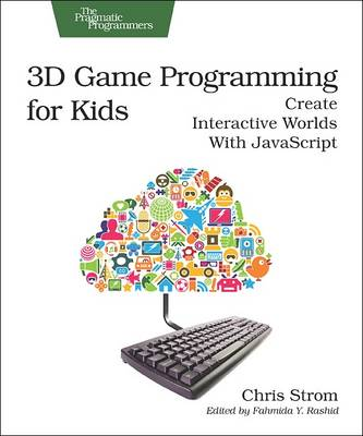 3D Game Programming for Kids Create Interactive Worlds with JavaScript by Chris Strom