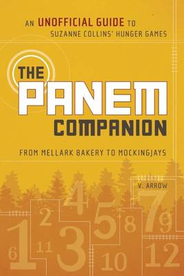 The Panem Companion An Unofficial Guide to Suzanne Collins' Hunger Games, from Mellark Bakery to Mockingjays by V. Arrow