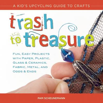 Trash to Treasure by Pam Scheunemann