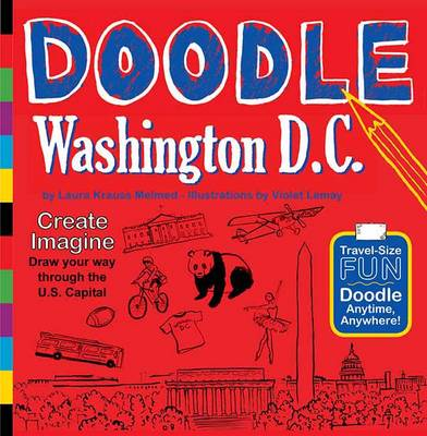 Doodle Washington D.C Create. Imagine. Draw Your Way Through the U.S. Capital by Laura Krauss Melmed, Violet Lemay
