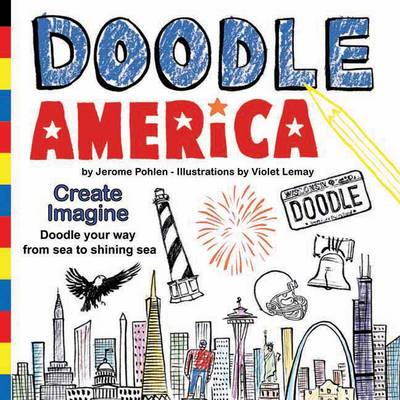 Doodle America Create. Imagine. Doodle Your Way from Sea to Shining Sea by Jerome Pohlen