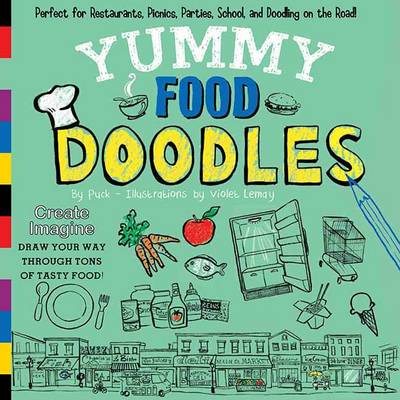 Yummy Food Doodles Perfect for Restaurants, Picnics, Parties, School, and Doodling on the Road! by Puck