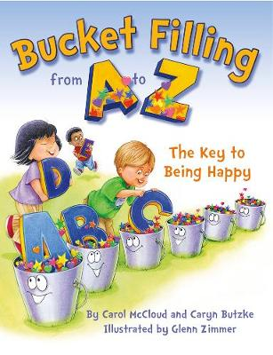 Bucket Filling from A to Z: the Key to Being Happy by Carol McCloud, Caryn Butzke