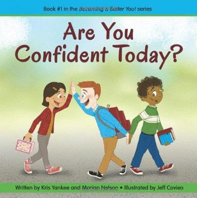 Are You Confident Today? Becoming a Better You! by Kris Yankee, Marian Nelson