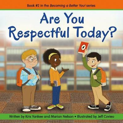 Are You Respectful Today? Becoming a Better You! by Kris Yankee, Marian Nelson, Jeff Covieo