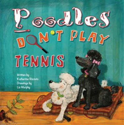 Poodles Don't Play Tennis by Katherine Rizzuto