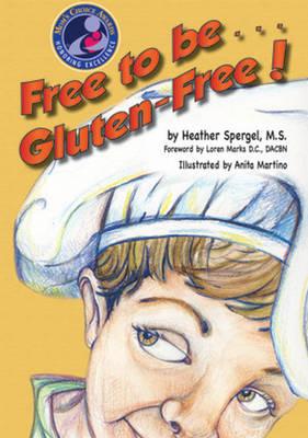 Free to be Gluten Free! by Heather Spergel, Loren Marks