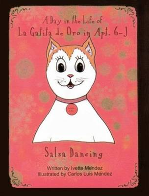 A Day in the Life of La Gatita de Oro in Apt. 6-J Salsa Dancing by Ivette Mendez