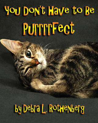 You Don't Have to be Purrrrfect by Debra Rothenberg